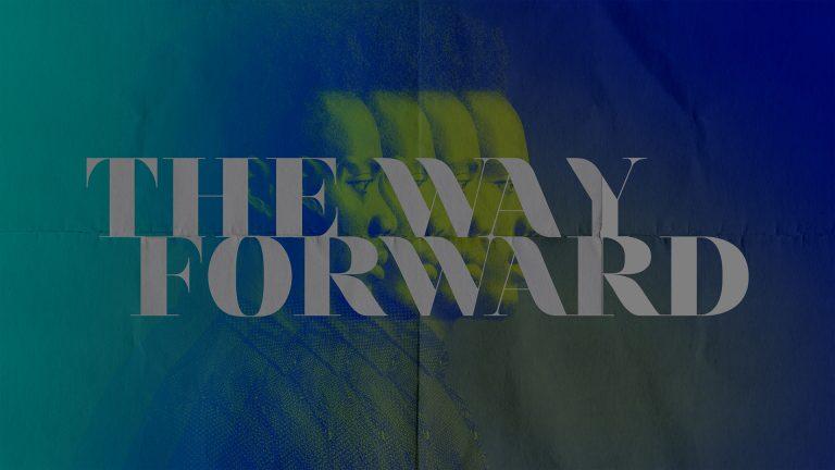 The Way Forward Part 1
