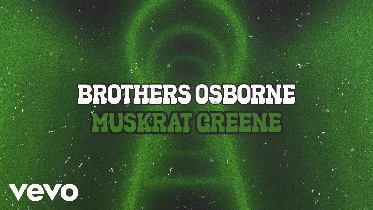 Brothers Osborne - Muskrat Greene (Official Audio Video)