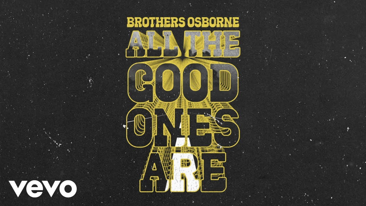 Brothers Osborne - All The Good Ones Are (Official Audio Video)