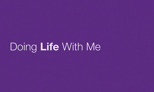 """""""Doing Life With Me"""""""