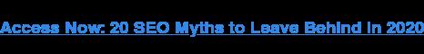Acceda ahora: 20 mitos de SEO para dejar atrás en 2020