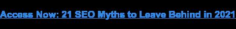 Acceda ahora: 21 mitos de SEO para dejar atrás en 2021