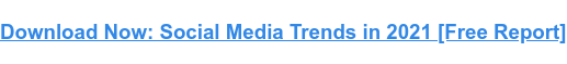 Download Now: Social Media Trends in 2021 [Free Report]