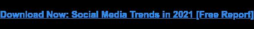 Descargar ahora: Tendencias de las redes sociales en 2021 [Free Report]
