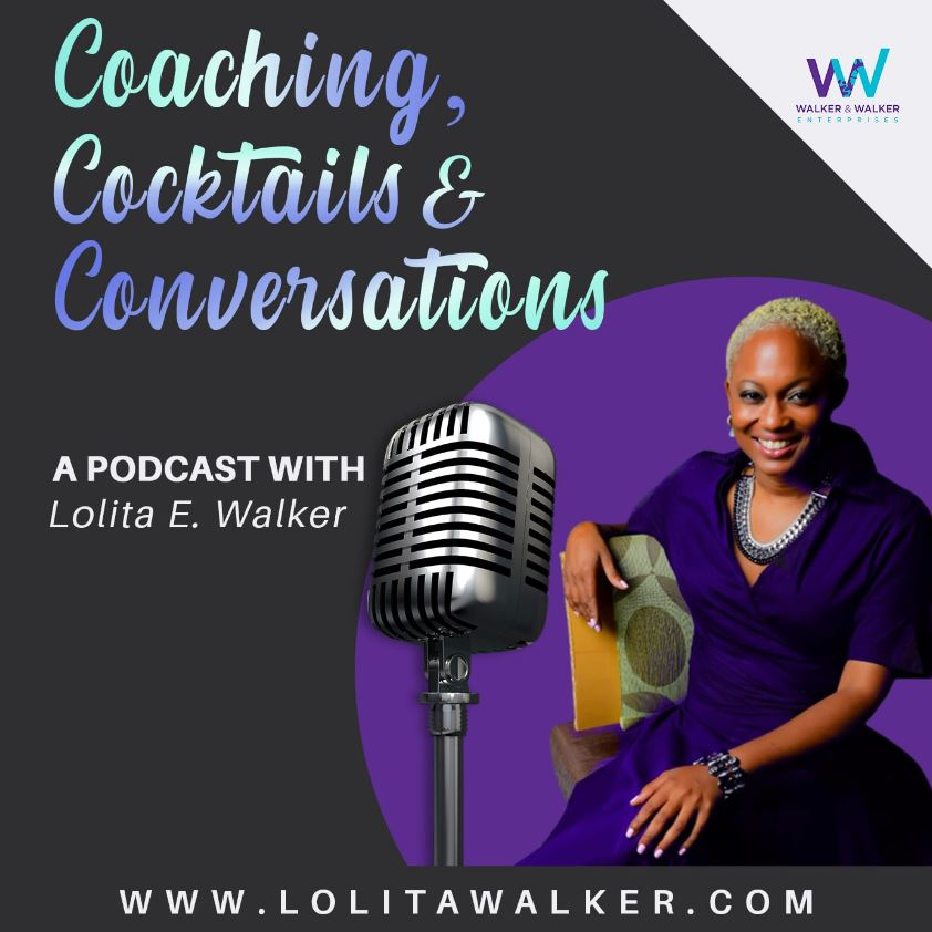 Coaching, Cocktails, & Conversations:  The Podcast with Lolita E. Walker Logo