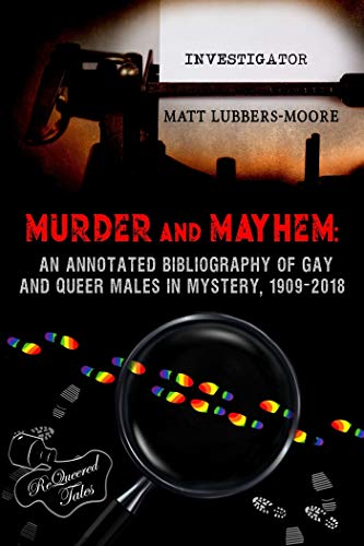 Murder and Mayhem: Matt Lubbers-Moore Shares About His Outstanding Bibliography of Gay and Queer Males in Mystery