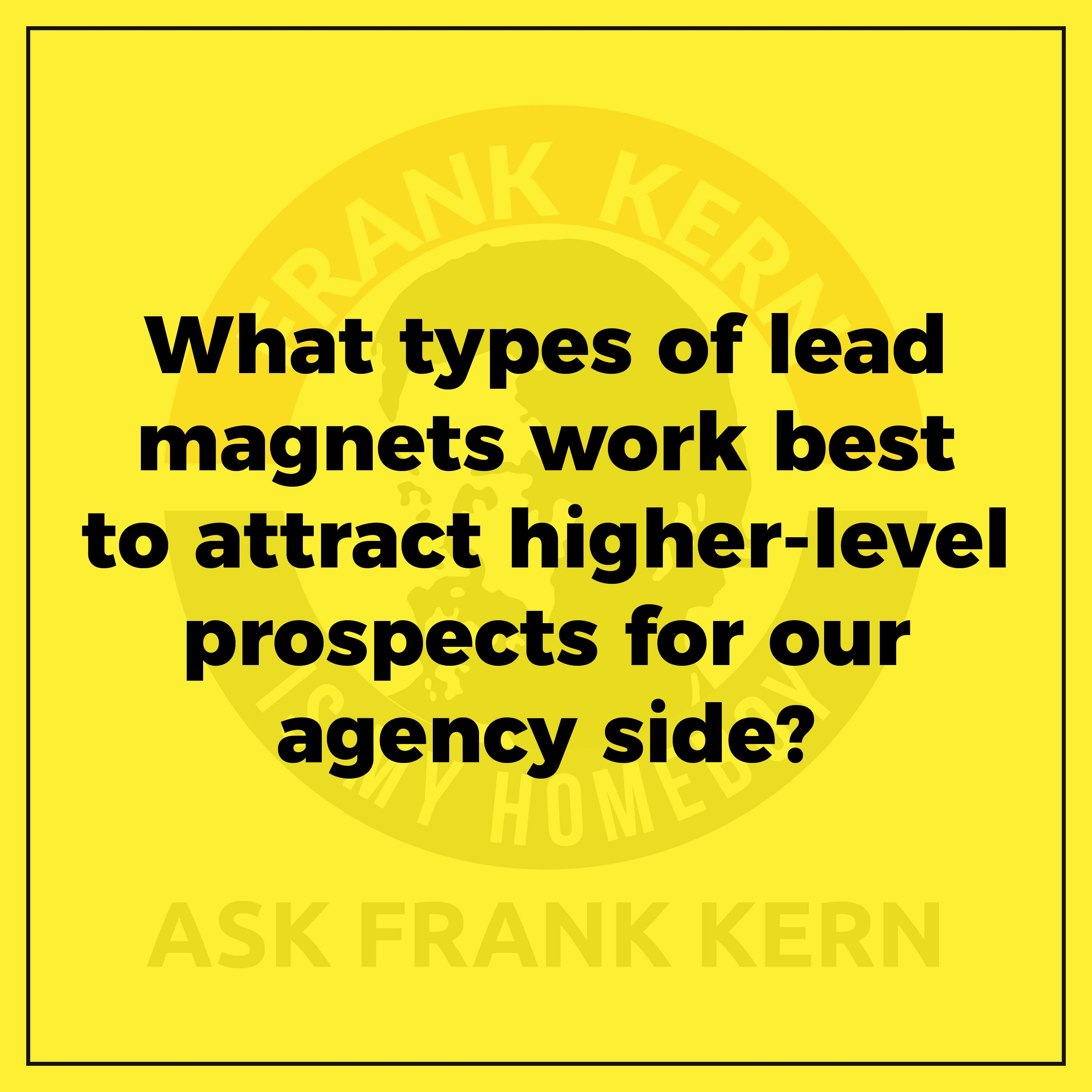 What types of lead magnets work best to attract higher-level prospects for our agency side?