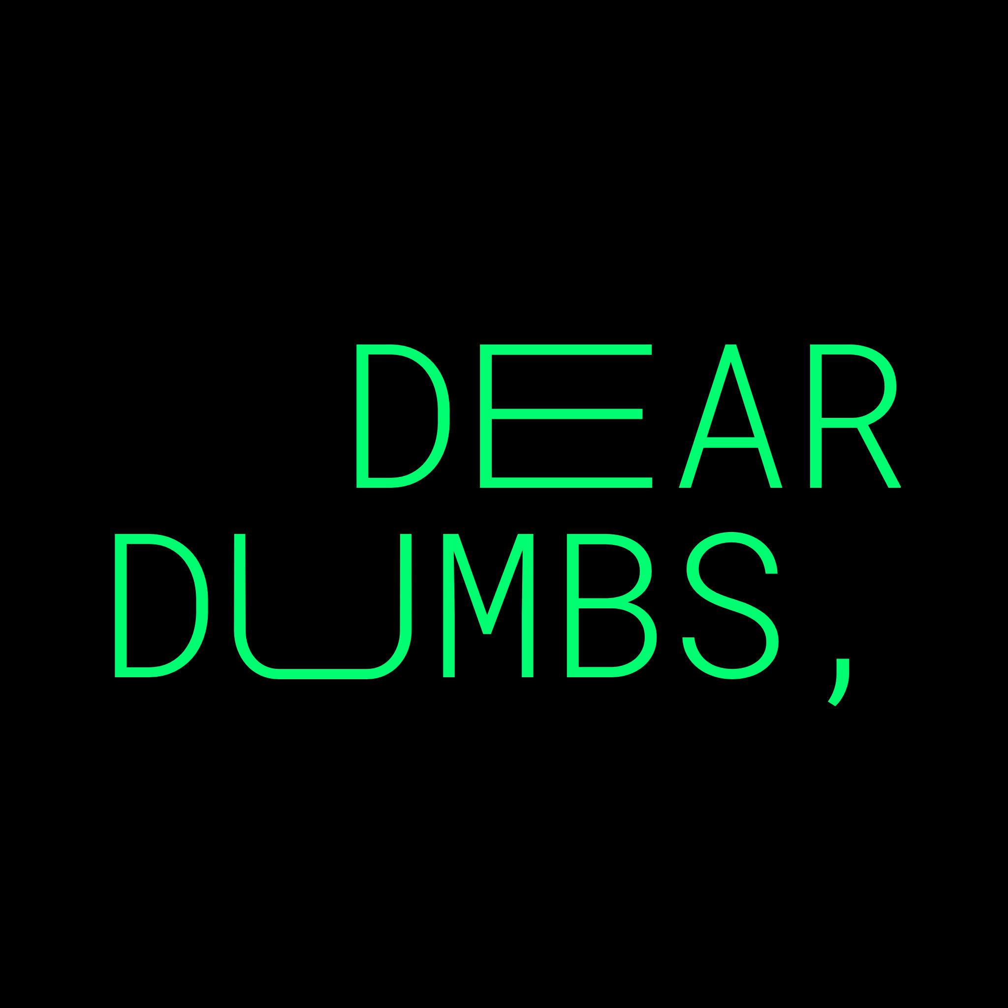 #1 DEAR DUMBS,