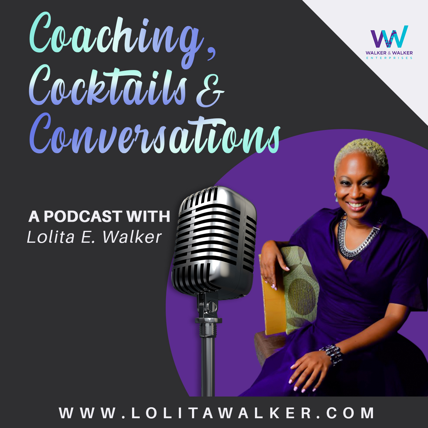 Coaching, Cocktails, & Conversations:  The Podcast with Lolita E. Walker