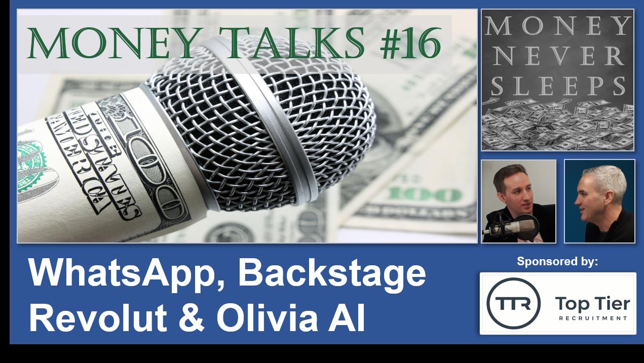 Money Talks #16:  WhatsApp, Backstage, Revolut & Olivia