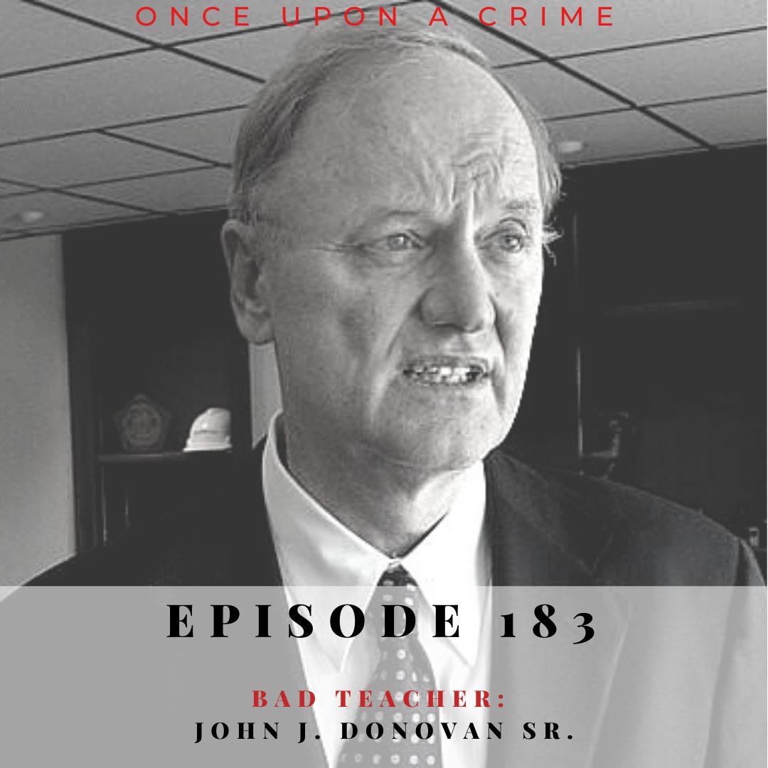 Episode 183: Bad Teacher: John J. Donovan, Sr.