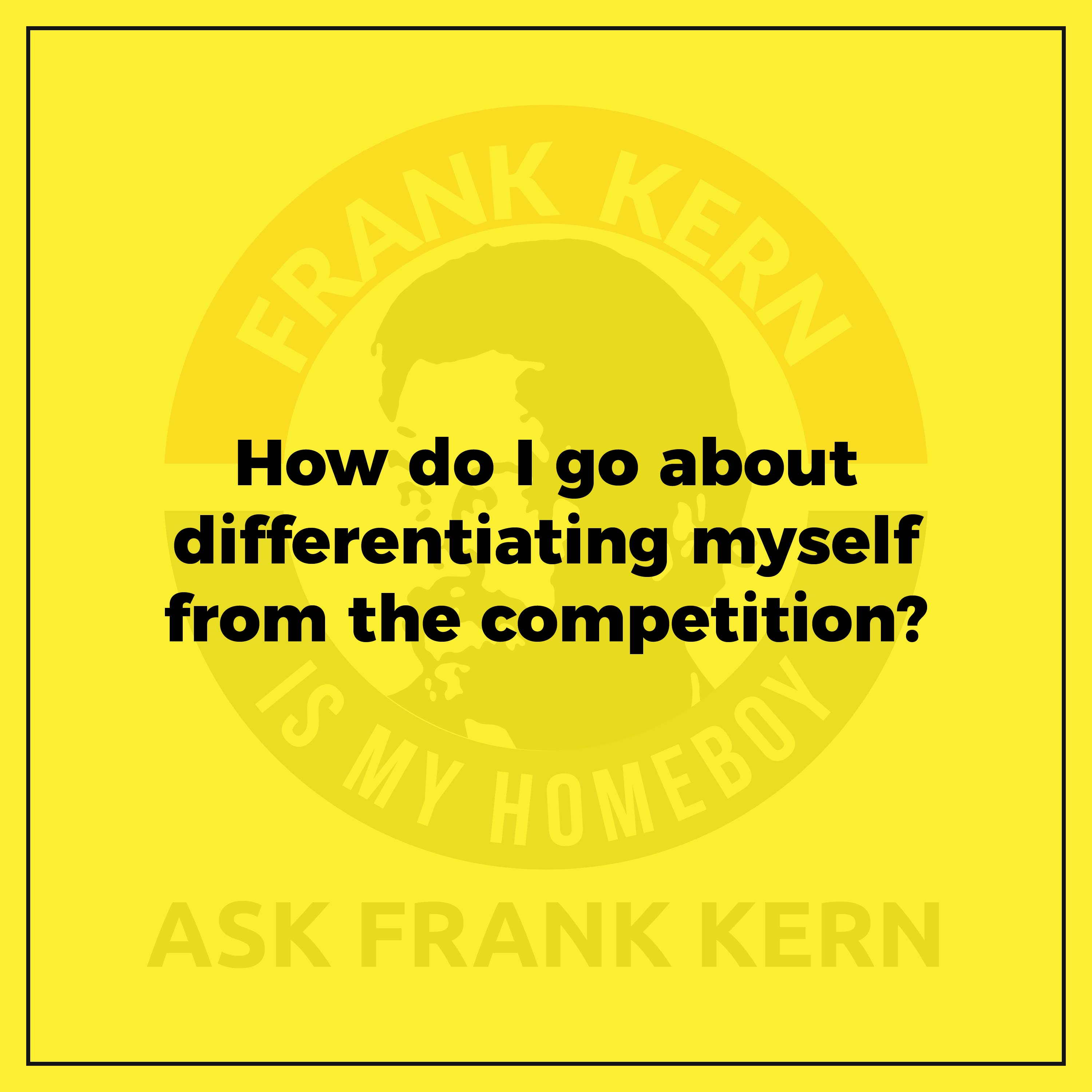 How do I go about differentiating myself from the competition?