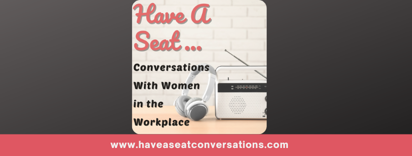 Have A Seat...Conversations With Women In The Workplace Newsletter Signup