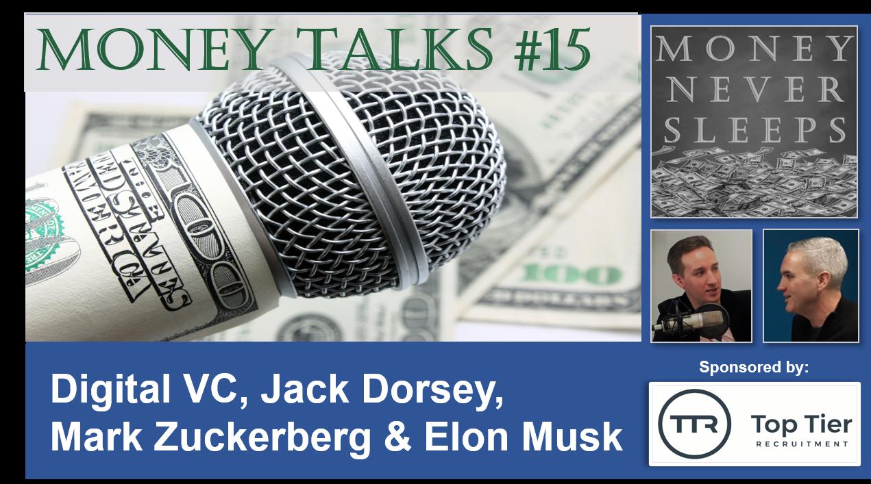 Money Talks #15: Digital VC, Jack Dorsey, Mark Zuckerberg and Elon Musk