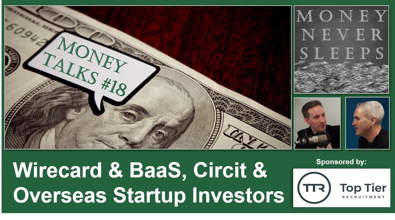Money Talks #18:  Wirecard & BaaS | Circit as a Panacea | Diffuse & Overseas Startup Investors Image
