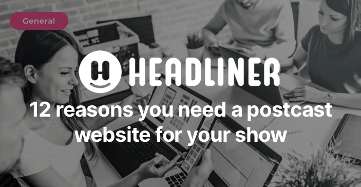 Headliner's 12 reasons you need a podcast website for your show image