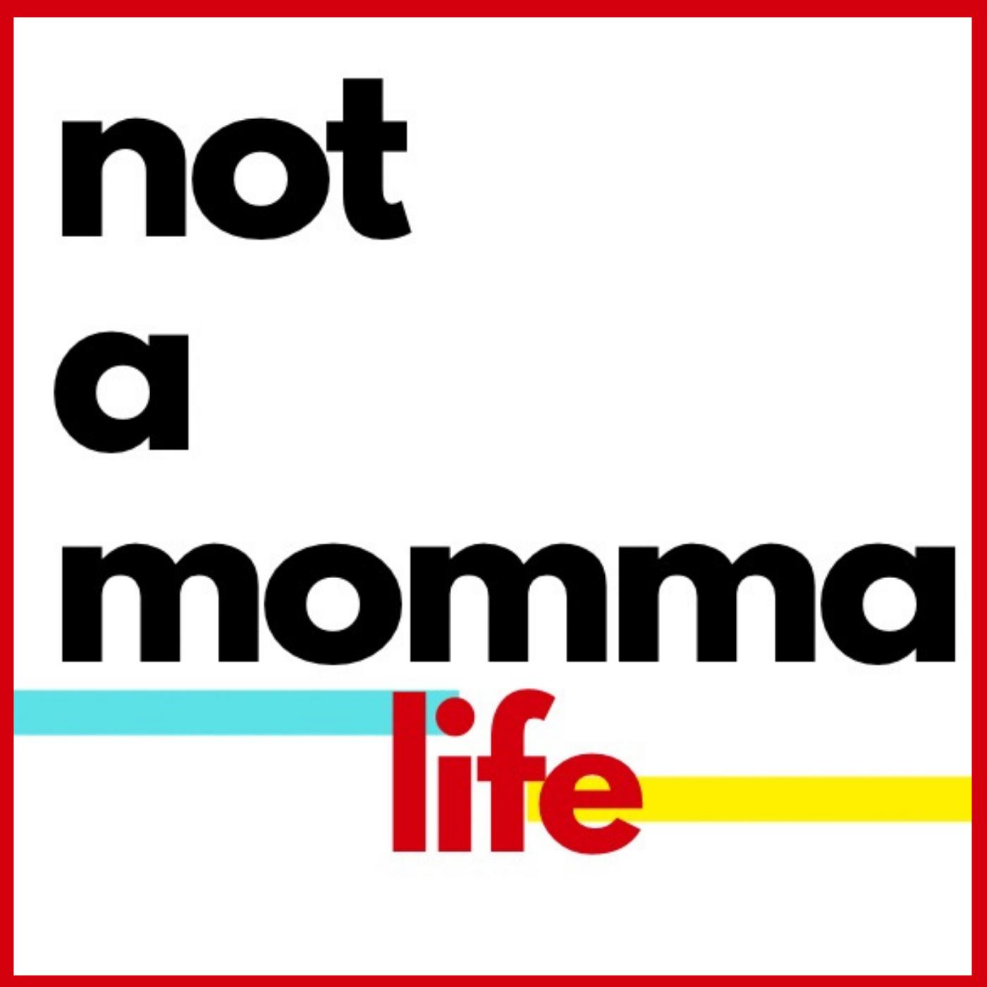 not a momma life podcast Logo