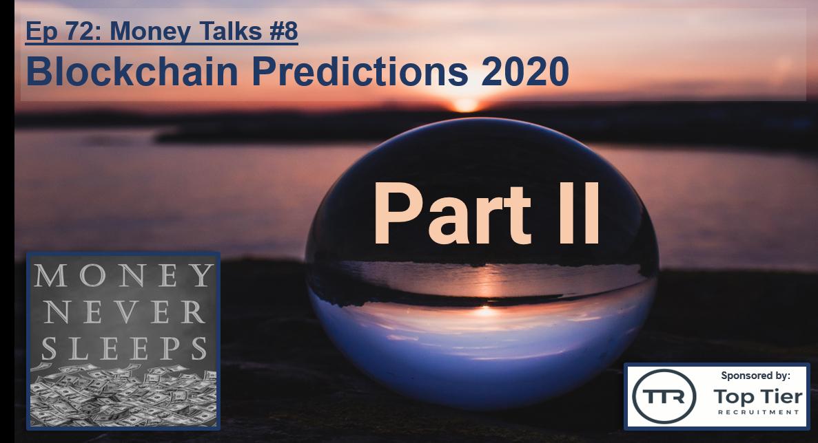 072: Money Talks #8:  Blockchain Predictions 2020 - Part II