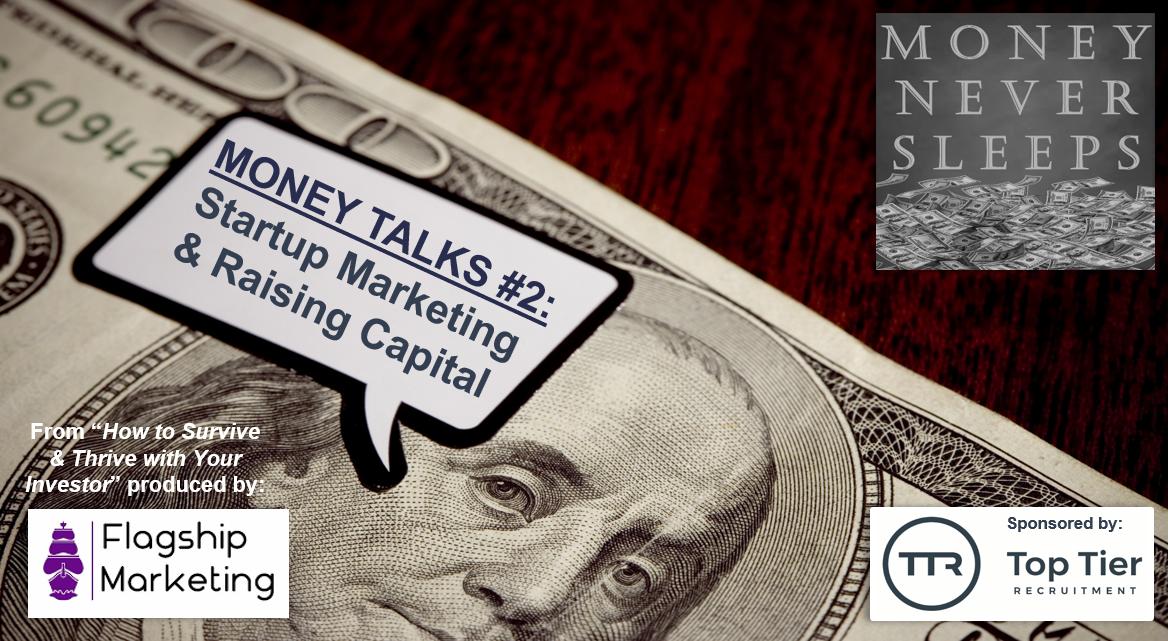 060: Money Talks #2:  Startup Marketing and Raising Capital from VCs