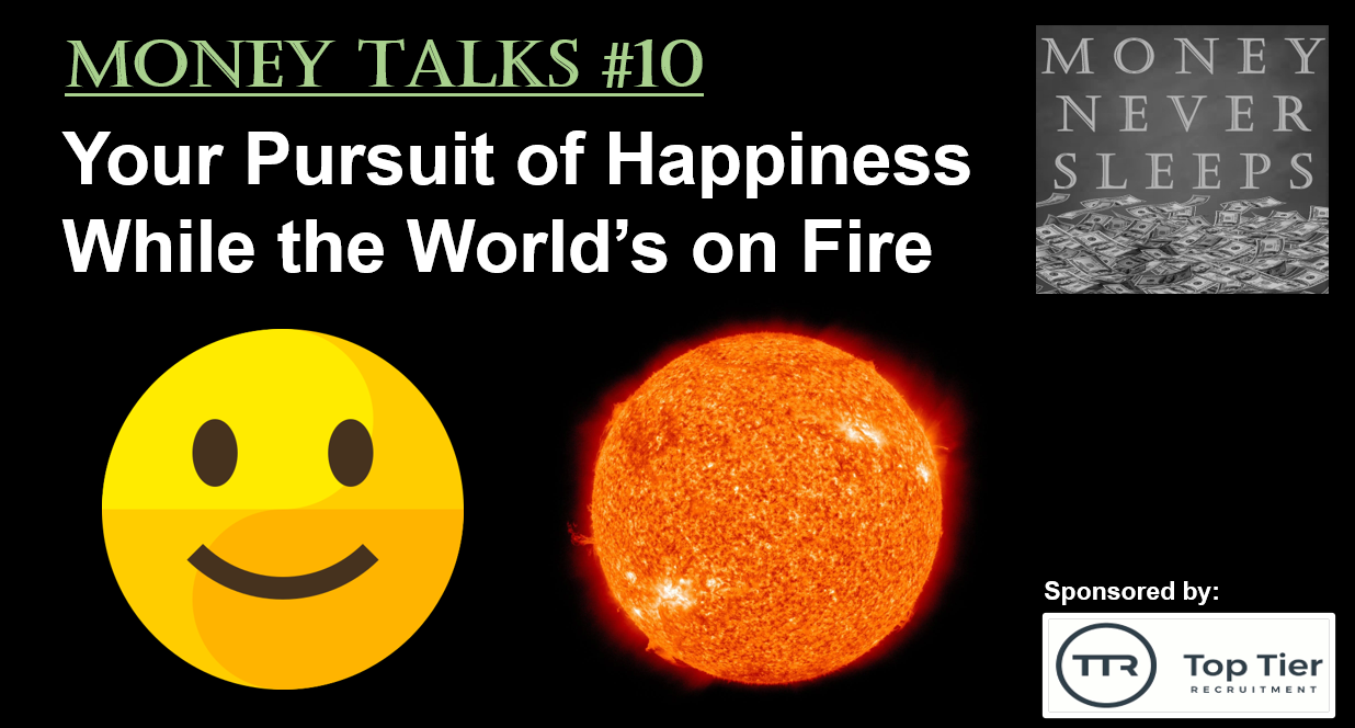 Money Talks #10:  Your Pursuit of Happiness While the World's on Fire Image