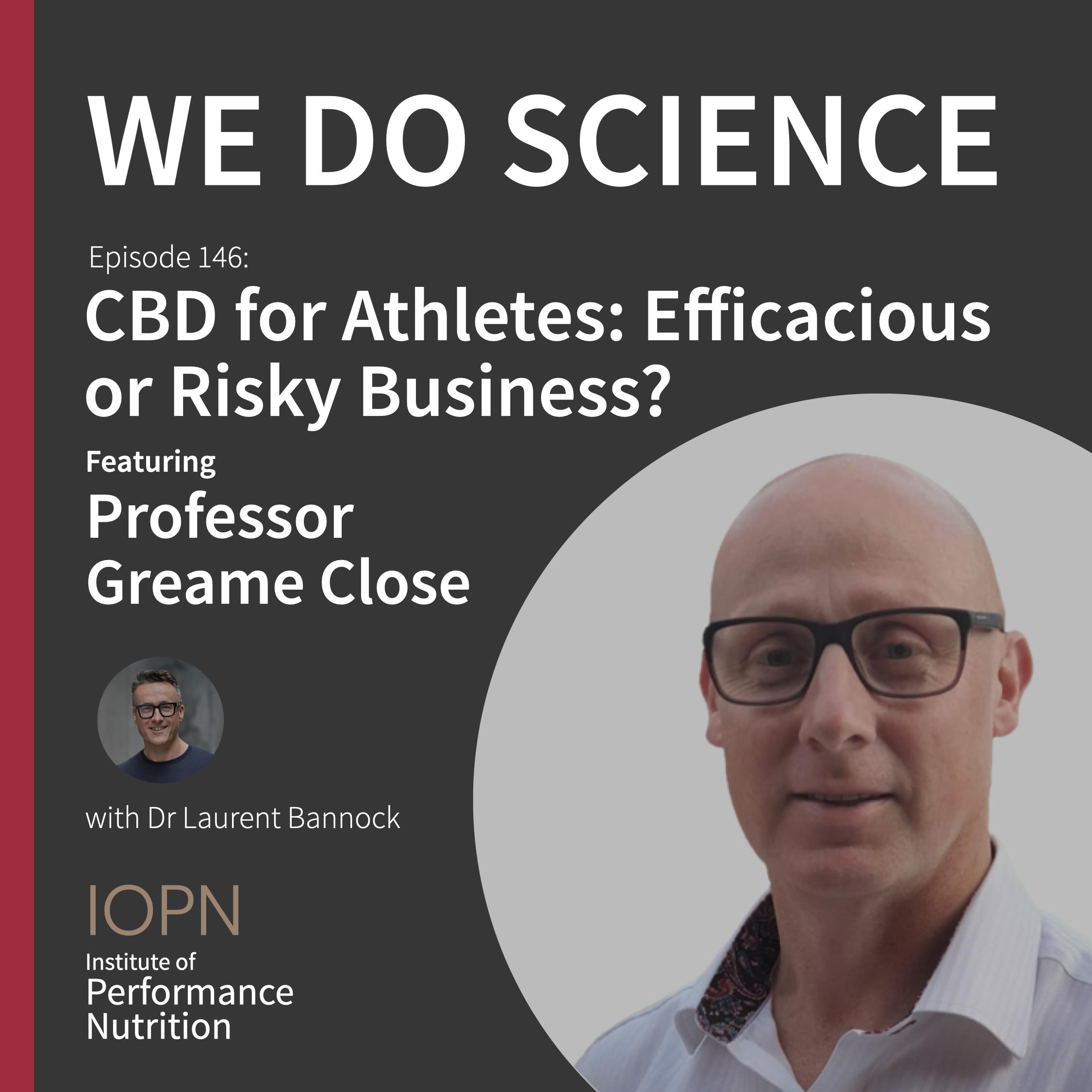 "#146 - ""CBD for Athletes: Efficacious or Risky Business?"" with Professor Graeme Close"