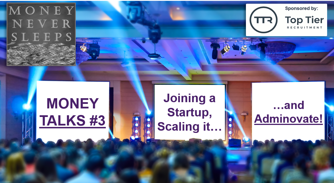 062: Money Talks #3:  Joining a Startup, Scaling It and 'Adminovate'
