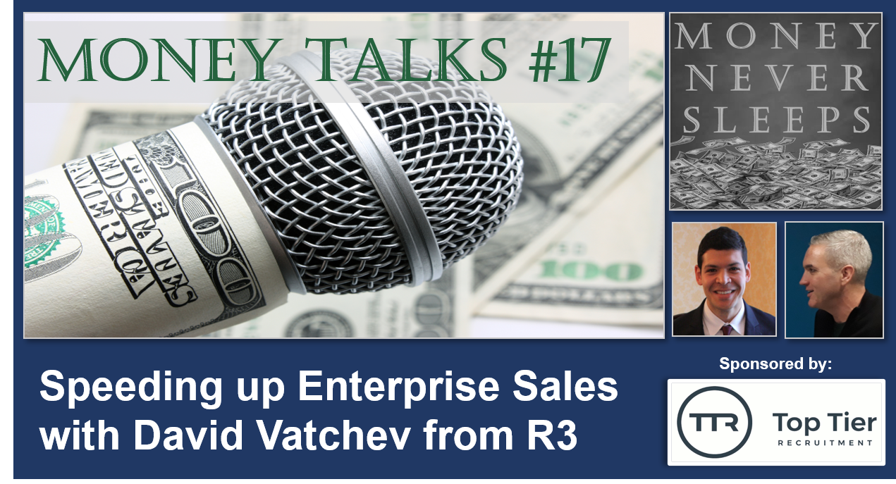 Money Talks #17:  Speeding up the Enterprise Sales Cycle with David Vatchev from R3 Image