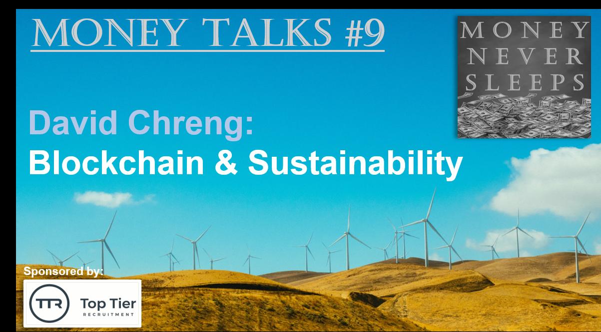 078: Money Talks #9:  David Chreng - Blockchain & Sustainability