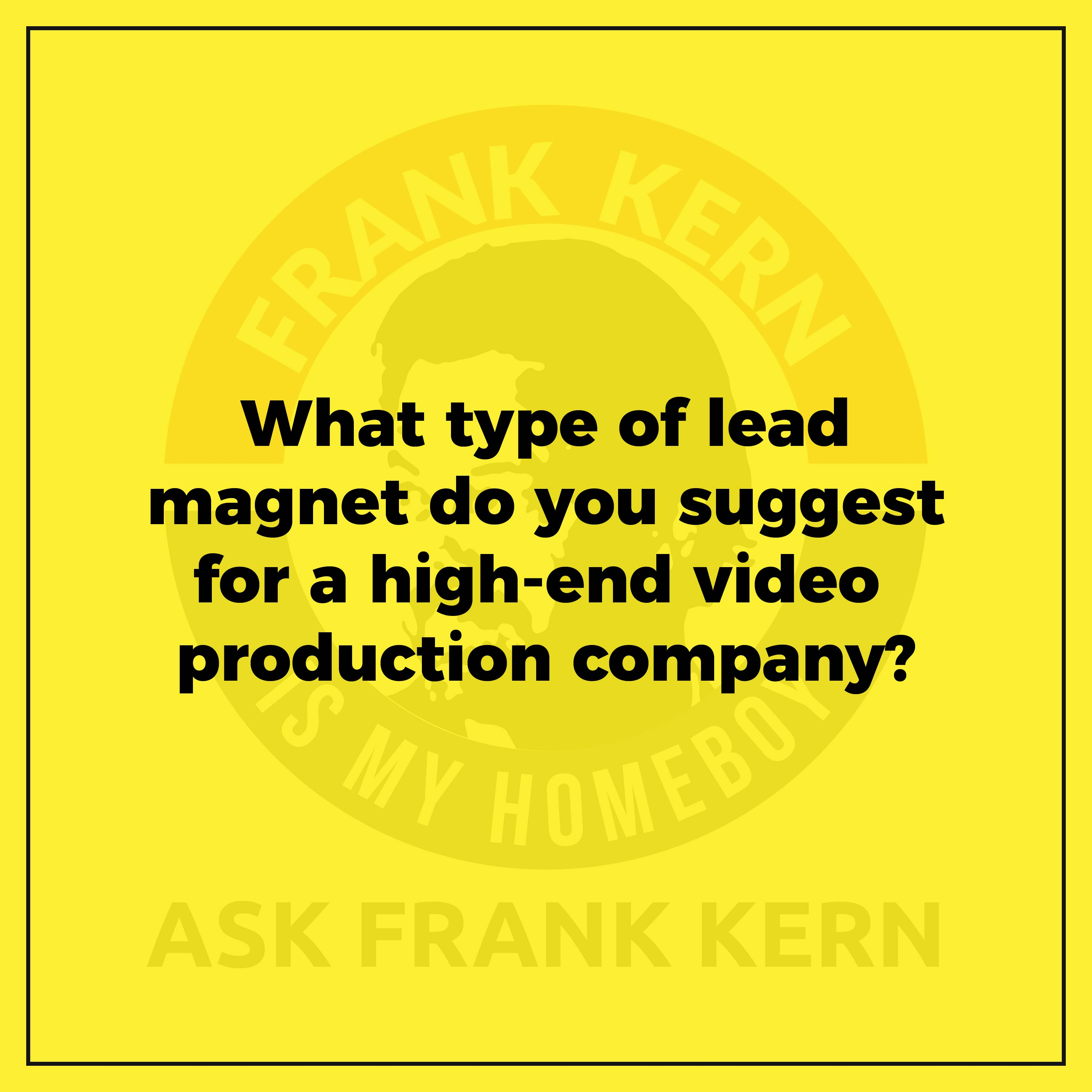 What type of lead magnet do you suggest for a high-end video production company?