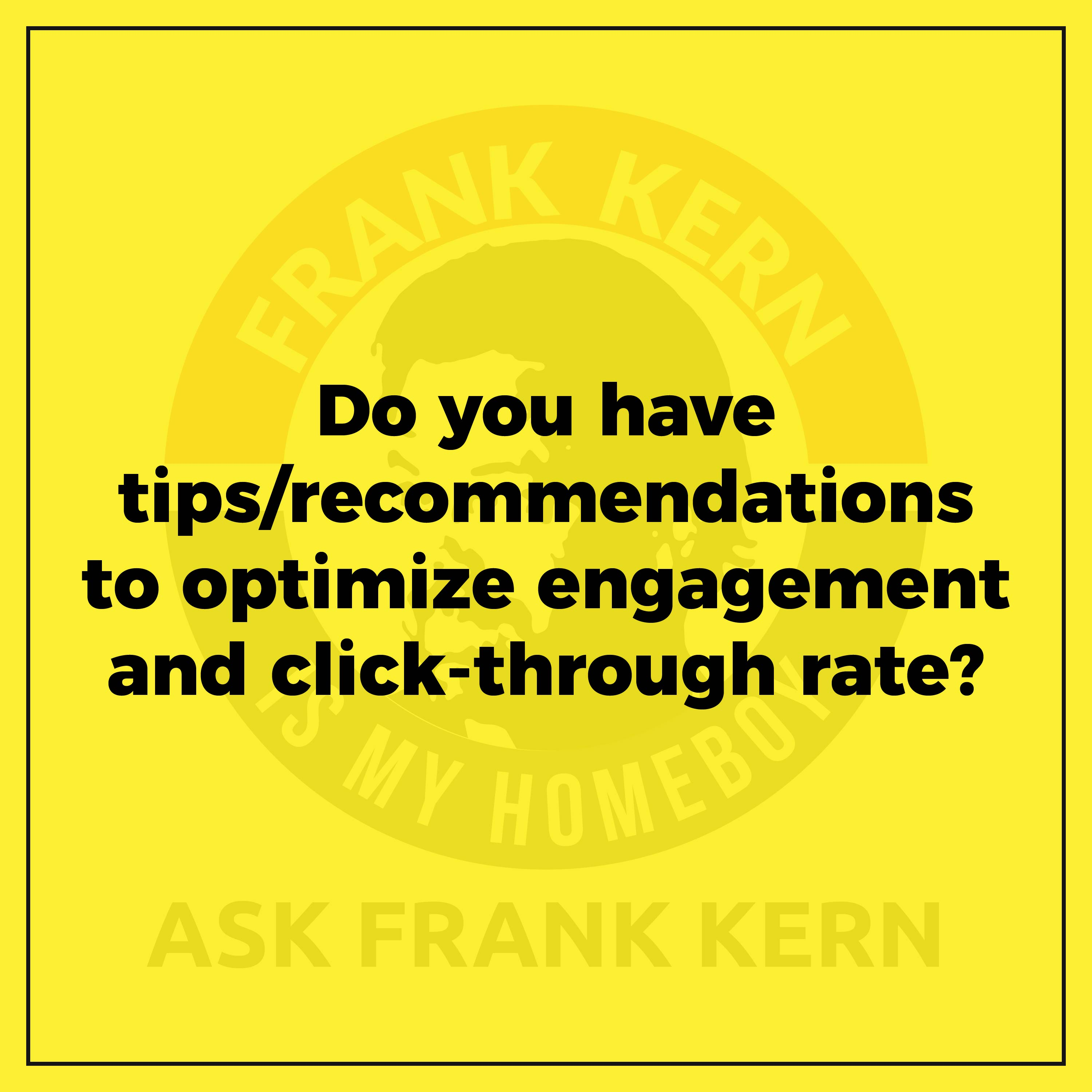 Do you have tips/recommendations to optimize engagement and click-through rate?