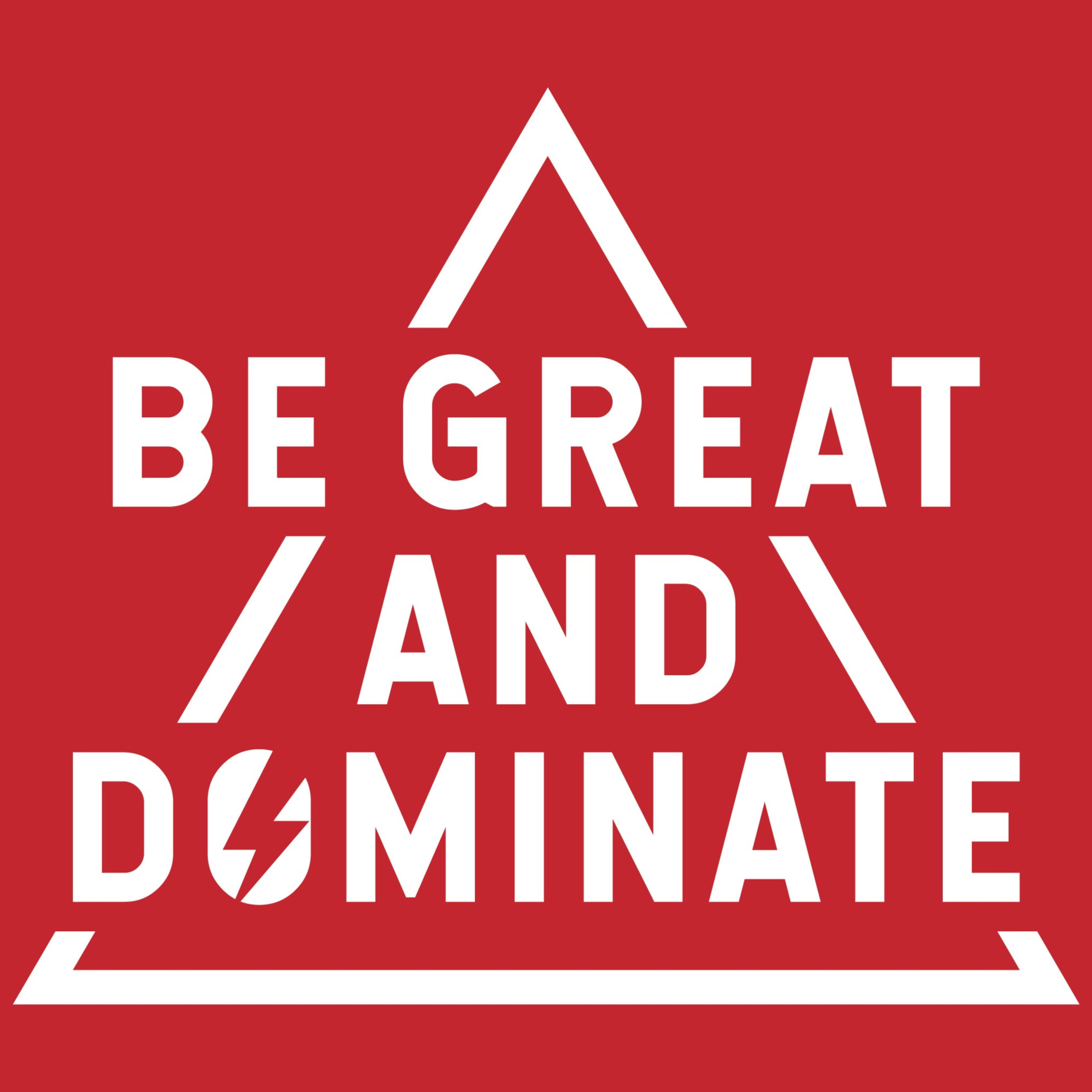 BE GREAT AND DOMINATE HQ Newsletter Signup