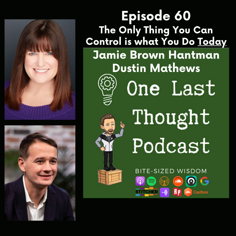 The Only Thing You Can Control is what You Do Today - Jamie Hantman, Dustin Matthews - Episode 60