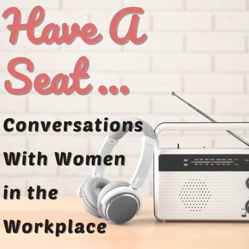 Have A Seat...Conversations With Women In The Workplace Logo