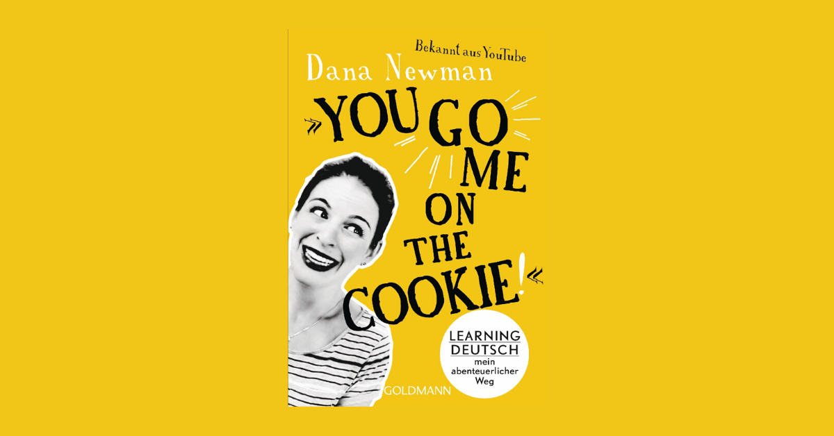 """Adventures learning German with Dana Newman's """"You go me on the cookie!"""""""