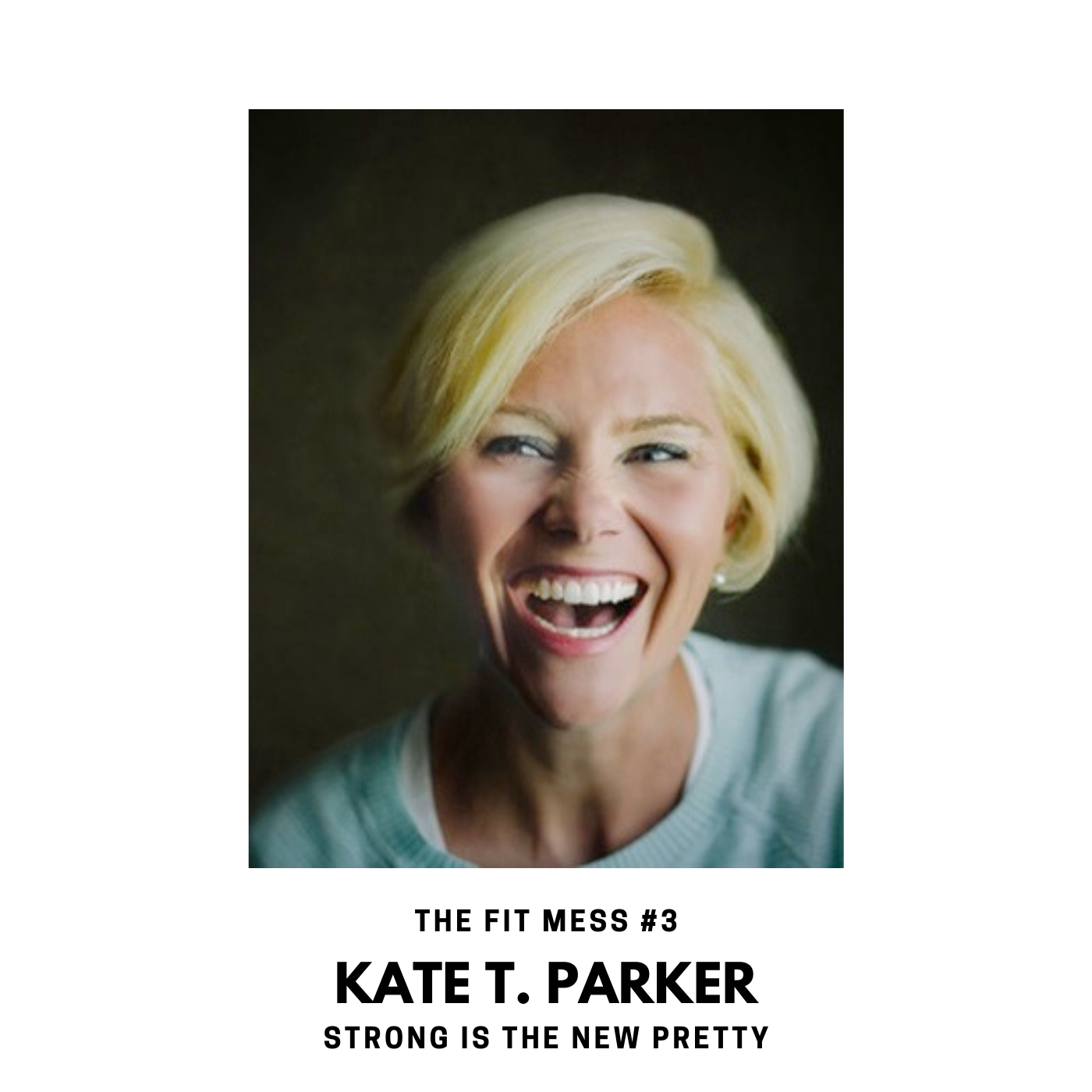 Strong Is the New Pretty with Kate T. Parker