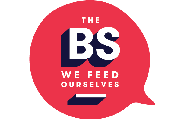 The BS We Feed Ourselves Podcast Logo