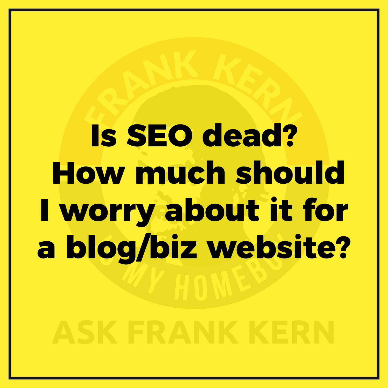 Is SEO dead? How much should I worry about it for a blog/biz website?