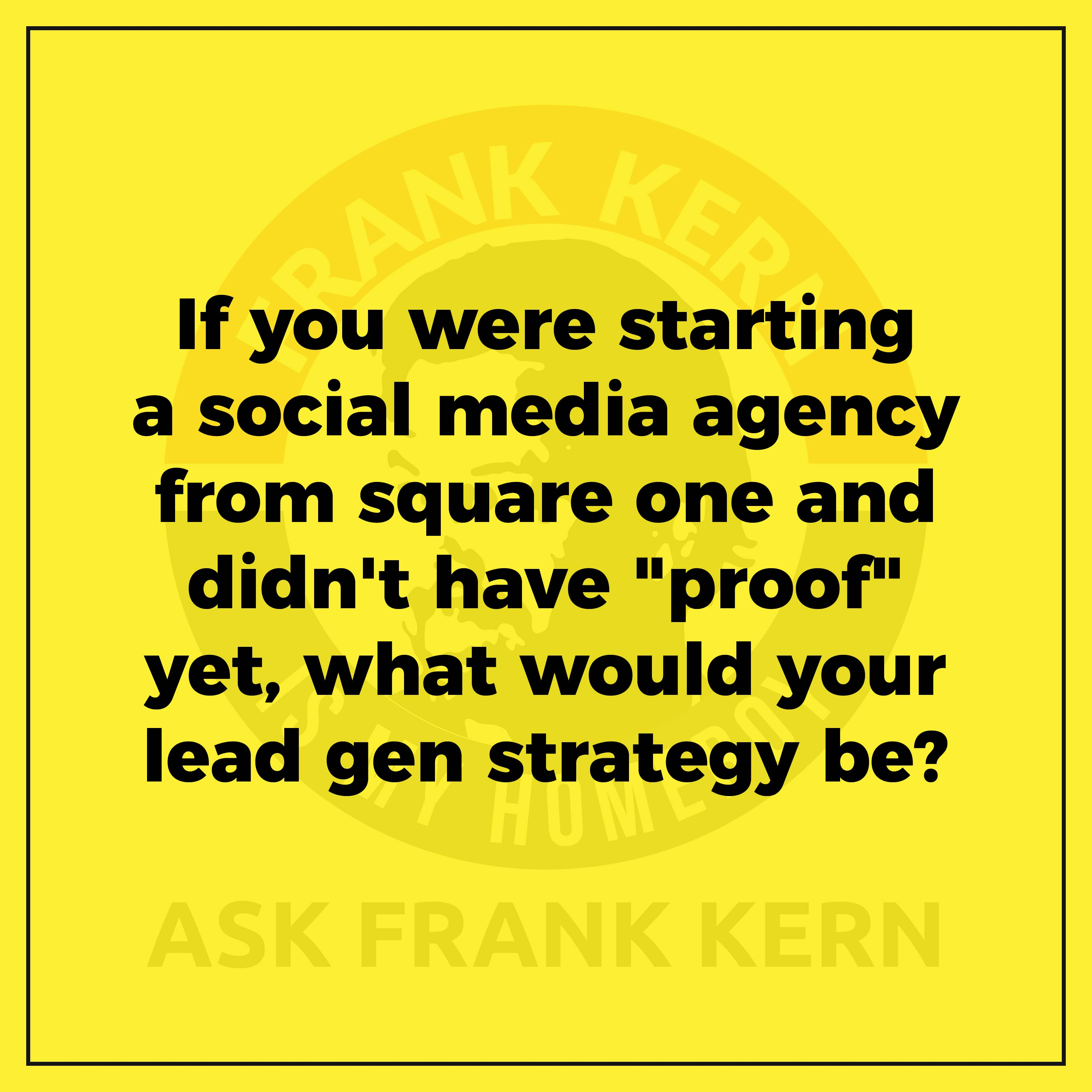 "If you were starting a social media agency from square one and didn't have ""proof"" yet, what would your lead gen strategy be?"