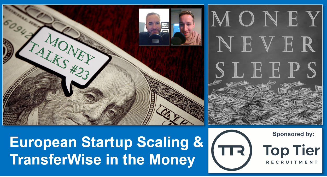 104: Money Talks #23: European Startup Scaling and TransferWise in the Money