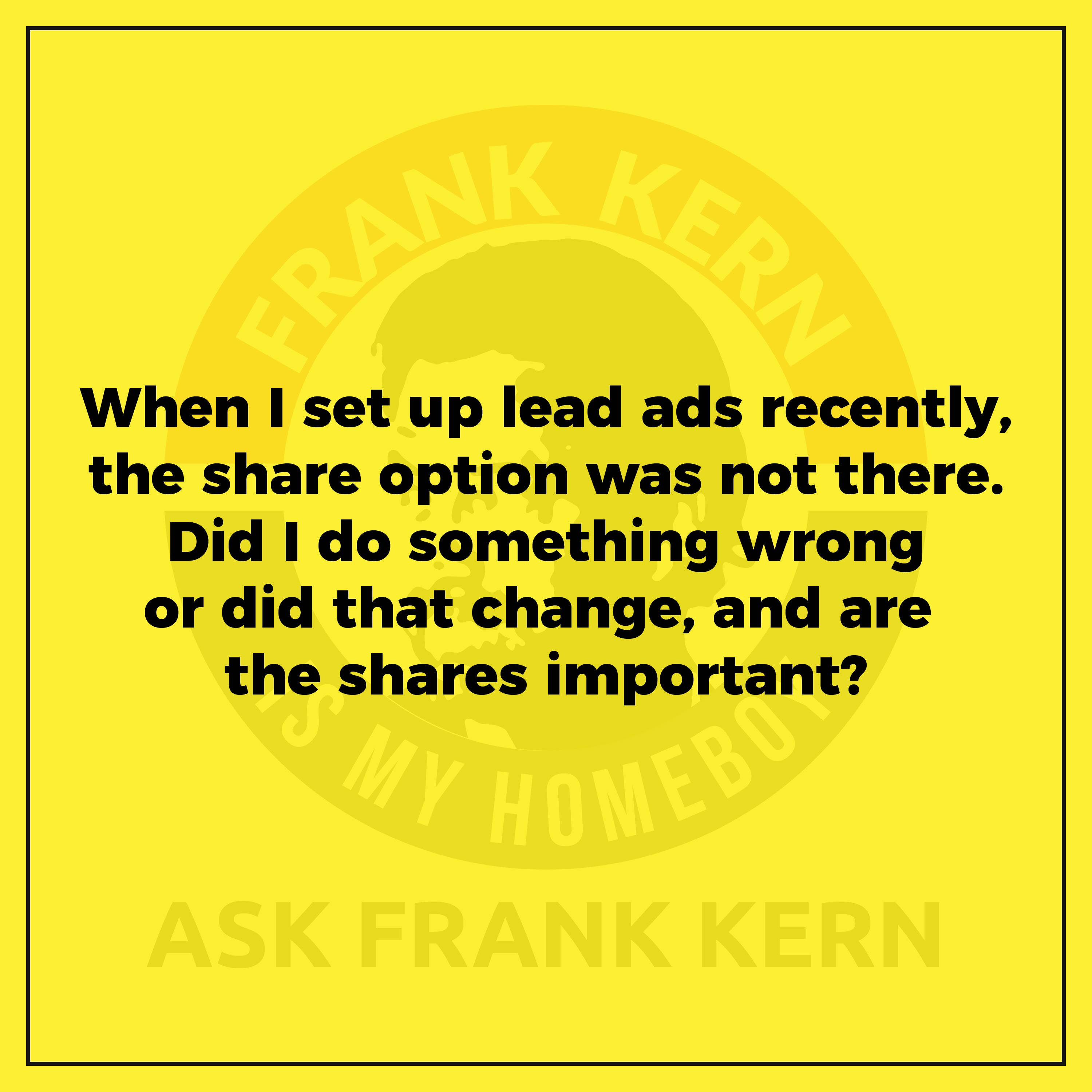 When I set up lead ads recently, the share option was not there. Did I do something wrong or did that change, and are the shares important?