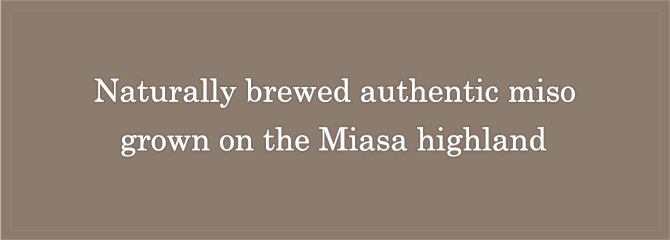 Naturally brewed authentic miso grown on the Miasa highland