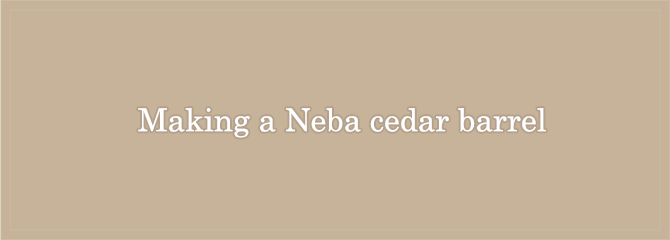 Making a Neba cedar barrel