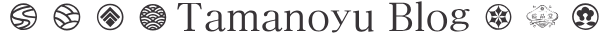 Tamanoyu Blog