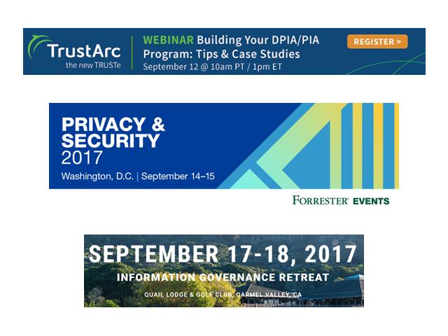 September Events Spotlight: DPIA/PIA Program Webinar, Privacy & Security 2017, NorCal Information Governance Retreat