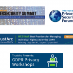 TrustArc February Event Spotlight: GDPR Privacy Workshop, ACC Foundation Cybersecurity Summit, Best Practices for Managing Individual Rights Webinar, International Privacy + Security Forum