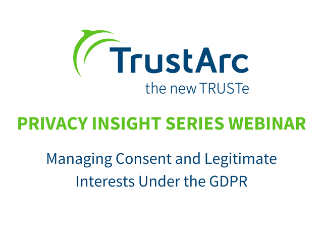 Managing Consent and Legitimate Interests Under the GDPR - Webinar Recap