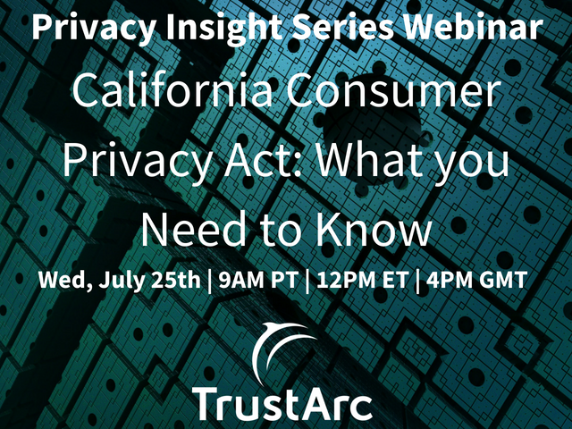 Upcoming Privacy Insight Series Webinar - California Consumer Privacy Act: What you Need to Know