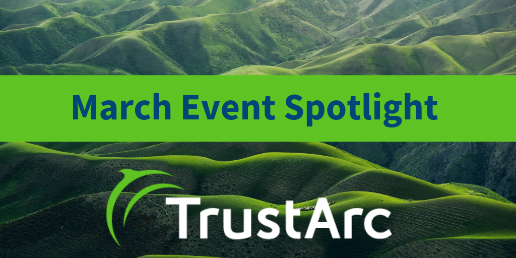 March Event Spotlight: RSA 2019, IAPP DPI: UK 2019, Privacy Insight Series Webinar, and GBI Events