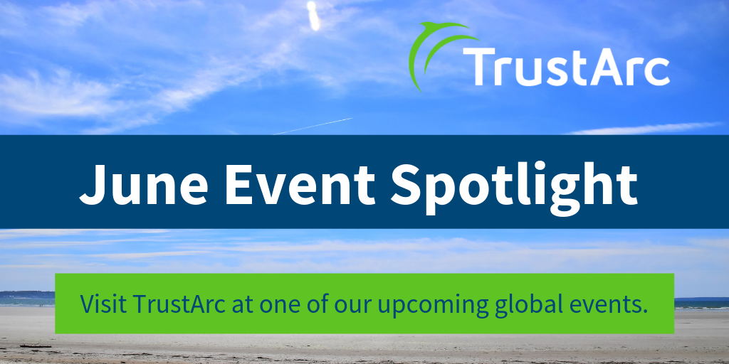 June Event Spotlight: European Data Protection Summit, DAA Summit, Infosecurity Europe, Privacy Insight Series Webinars, CCPA Workshop, and GDPR/CCPA Summit