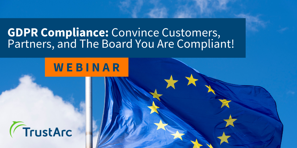 Upcoming Webinar: GDPR Compliance: Convince Customers, Partners, and The Board You Are Compliant!
